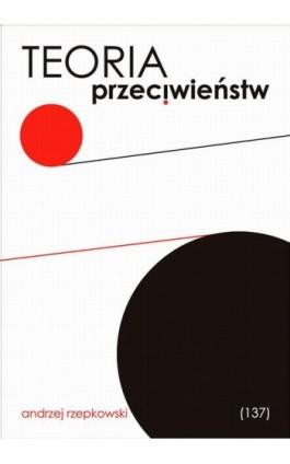 Teoria przeciwieństw - Andrzej Rzepkowski - Ebook - 978-83-7900-495-9