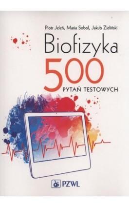 Biofizyka. 500 pytań testowych - Piotr Jeleń - Ebook - 978-83-200-5115-5