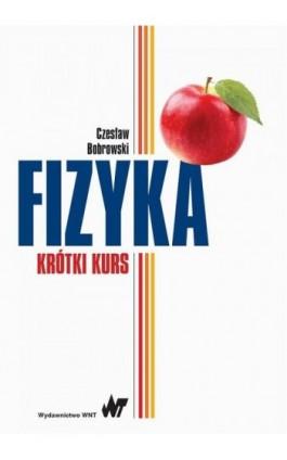 Fizyka - krótki kurs - Czesław Bobrowski - Ebook - 978-83-01-18597-8