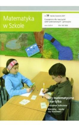 Matematyka w Szkole. Czasopismo dla nauczycieli szkół podstawowych i gimnazjów. Nr 39 - Praca zbiorowa - Ebook