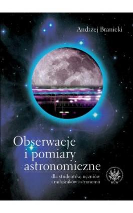 Obserwacje i pomiary astronomiczne dla studentów, uczniów i miłośników astronomii - Andrzej Branicki - Ebook - 978-83-235-1891-4