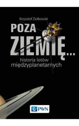 Poza Ziemię... - Krzysztof Ziołkowski - Ebook - 978-83-01-19401-7