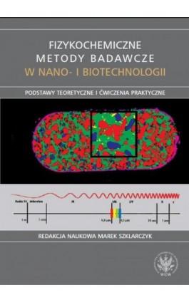 Fizykochemiczne metody badawcze w nano- i biotechnologii - Ebook - 978-83-235-1894-5
