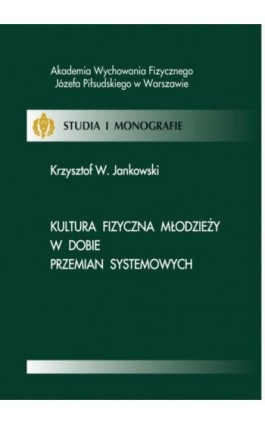 Kultura fizyczna młodzieży w dobie przemian systemowych - Krzysztof W. Jankowski - Ebook - 978-83-61830-36-8
