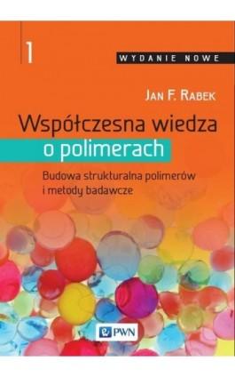 Współczesna wiedza o polimerach. Tom 1 - Jan F. Rabek - Ebook - 978-83-01-19245-7
