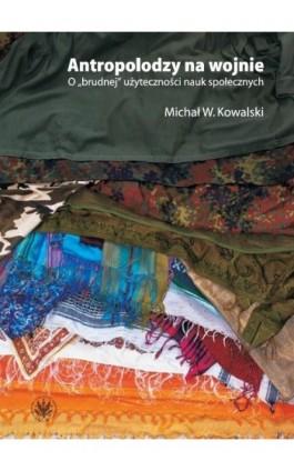 Antropolodzy na wojnie - Michał W. Kowalski - Ebook - 978-83-235-1614-9