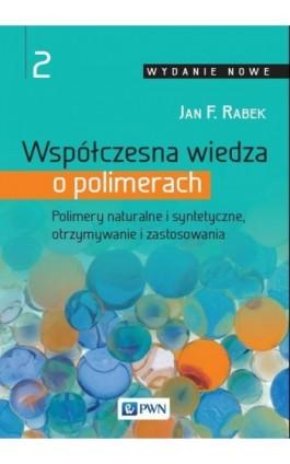 Współczesna wiedza o polimerach. Tom 2 - Jan F. Rabek - Ebook - 978-83-01-19241-9