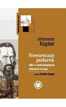 Noworoczny podarek albo o sześciokątnych płatkach śniegu - Johannes Kepler - Ebook - 978-83-235-2718-3