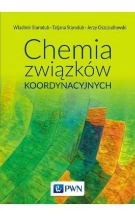 Chemia związków koordynacyjnych - Władimir Starodub - Ebook - 978-83-01-19244-0