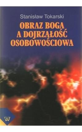 Obraz Boga a dojrzałość osobowościowa - Stanisław Tokarski - Ebook - 978-83-7072-666-9