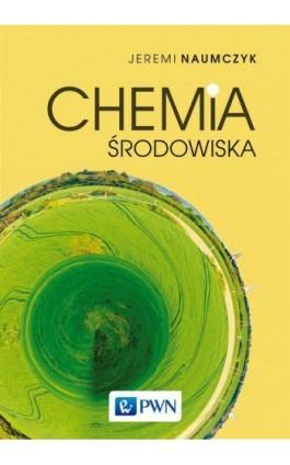 Chemia środowiska - Jeremi Naumczyk - Ebook - 978-83-011-9617-2