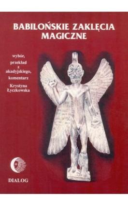 Babilońskie zaklęcia magiczne - Krystyna Łyczkowska - Ebook - 978-83-8002-282-9
