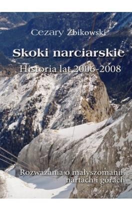 Skoki narciarskie. Historia lat 2006-2008. - Cezary Żbikowski - Ebook - 978-83-63080-94-5