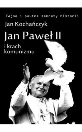 Jan Paweł II i krach komunizmu - Jan Kochańczyk - Ebook - 978-83-63080-85-3