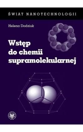 Wstęp do chemii supramolekularnej (wydanie I) - Helena Dodziuk - Ebook - 978-83-235-2706-0