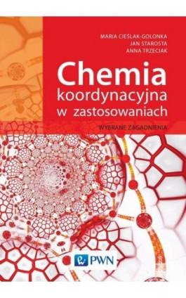 Chemia koordynacyjna w zastosowaniach - Anna Trzeciak - Ebook - 978-83-01-19723-0
