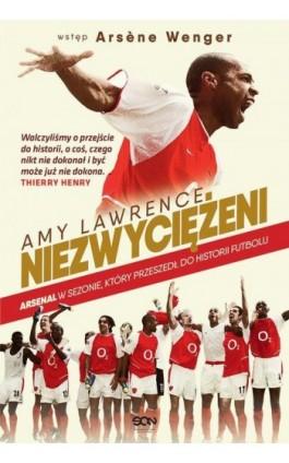 Niezwyciężeni. Arsenal w sezonie, który przeszedł do historii futbolu - Amy Lawrence - Ebook - 978-83-7924-842-1