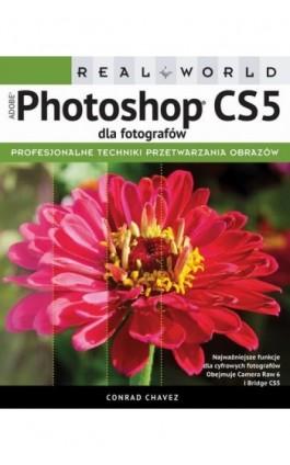 Real World Adobe Photoshop CS5 dla fotografów - Conrad Chavez - Ebook - 978-83-7541-184-3