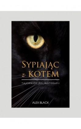Sypiając z kotem - Alex Black - Ebook - 978-83-943045-0-8