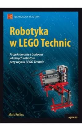 Robotyka w LEGO Technic. Projektowanie i budowa własnych robotów - Mark Rollins - Ebook - 978-83-7541-170-6