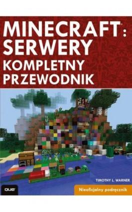 Minecraft: Servery. Kompletny przewodnik - Timothy L. Warner - Ebook - 978-83-7541-205-5