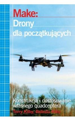 Make: Drony dla początkujących - Terry Kilby - Ebook - 978-83-7541-222-2