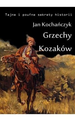 Grzechy Kozaków - Jan Kochańczyk - Ebook - 978-83-63080-16-7