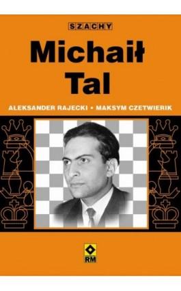 Michaił Tal - Aleksander Rajecki - Ebook - 978-83-7773-674-6