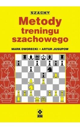 Metody treningu szachowego - Mark Dworecki - Ebook - 978-83-7773-657-9