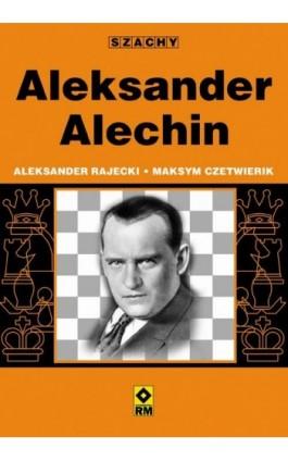 Aleksander Alechin - Aleksander Rajecki - Ebook - 978-83-7773-672-2