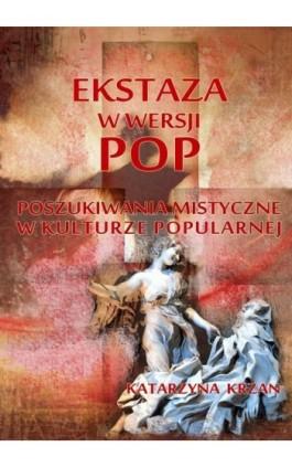 Ekstaza w wersji pop - Katarzyna Krzan - Ebook - 978-83-62480-33-3