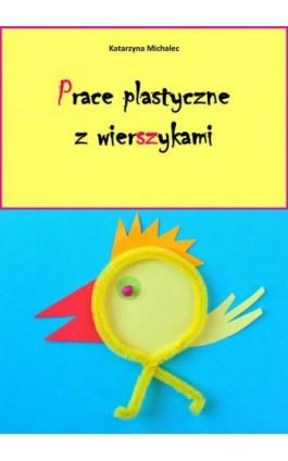 Prace plastyczne z wierszykami - Katarzyna Michalec - Ebook - 978-83-7859-776-6