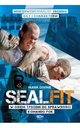 SEALFIT. W osiem tygodni do sprawności Komando Fok - Mark Divine - Ebook - 978-83-7924-654-0