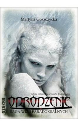 Odrodzenie - Martyna Goszczycka - Ebook - 978-83-63111-75-5