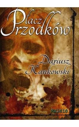 Płacz przodków - Dariusz Kankowski - Ebook - 978-83-7949-001-1
