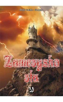 Zamczysko zła - Beata Cwirko-Godycka - Ebook - 978-83-7900-196-5