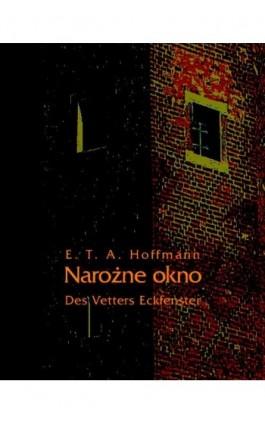 Narożne okno - Des Vetters Eckfenster - Ernst Theodor Amadeus Hoffmann - Ebook - 978-83-7950-259-2