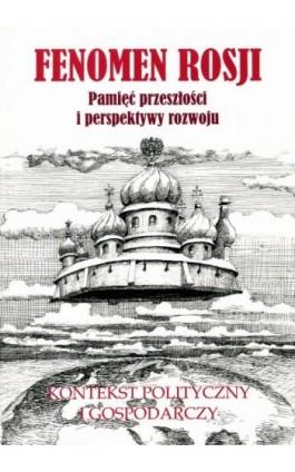 Fenomen Rosji. Pamięć przeszłości i perspektywy rozwoju. Część 2: Kontekst polityczny i gospodarczy - Ebook - 978-83-7638-539-6