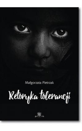 Retoryka tolerancji - Małgorzata Pietrzak - Ebook - 978-83-7798-331-7