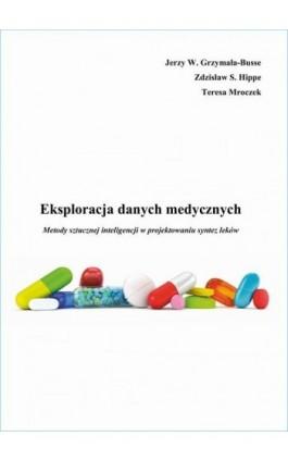 Eksploracja danych medycznych - Metody sztucznej inteligencji w projektowaniu syntez leków - Jerzy W. Grzymała-Busse - Ebook - 978-83-64286-34-6