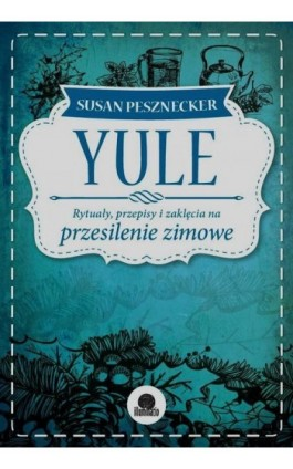 Yule Rytuały przepisy i zaklęcia na przesilenie zimowe - Susan Pesznecker - Ebook - 978-83-64645-93-8