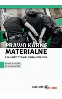 Prawo karne materialne z perspektywy nauki o bezpieczeństwie - Maciej Nawacki - Ebook - 978-83-7965-092-7