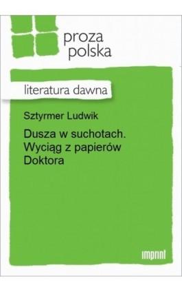 Dusza w suchotach. Wyciąg z papierów Doktora - Ludwik Sztyrmer - Ebook - 978-83-270-3039-9