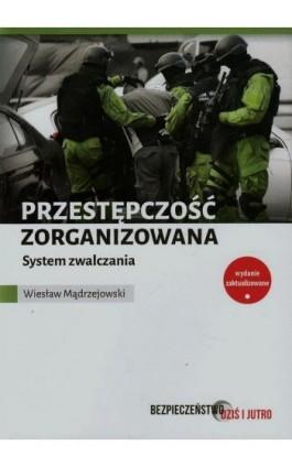 Przestępczość zorganizowana System zwalczania - Wiesław Mądrzejowski - Ebook - 978-83-64785-07-8