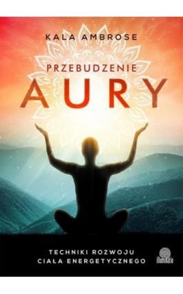 Przebudzenie aury - Kala Ambrose - Ebook - 978-83-65170-50-7