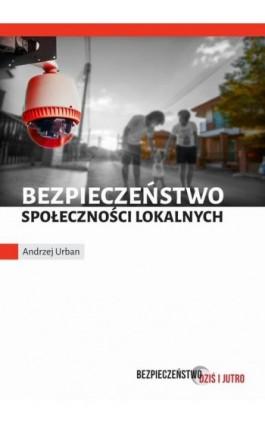 Bezpieczeństwo społeczności lokalnych - Andrzej Urban - Ebook - 978-83-64785-08-5