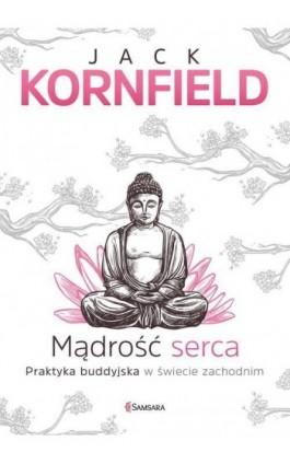 Mądrość serca - Jack Kornfield - Ebook - 978-83-65170-60-6