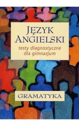 Język angielski. Testy diagnostyczne dla gimnazjum. Gramatyka - Andrzej Walczak - Ebook - 978-83-7420-474-3