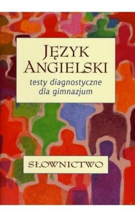 Język angielski. Testy diagnostyczne dla gimnazjum. Słownictwo - Andrzej Walczak - Ebook - 978-83-7420-475-0