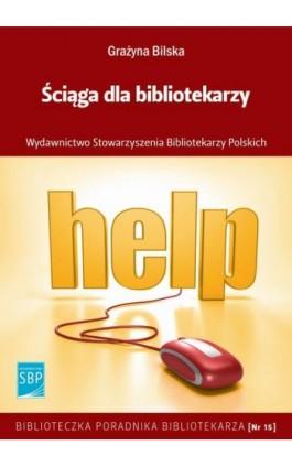 Ściąga dla bibliotekarzy - Ebook - 978-83-61464-99-0